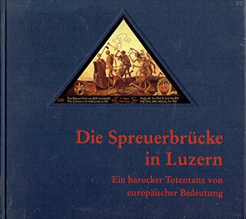 9783723900901: Die Spreuerbrücke in Luzern: Ein barocker Totentanz von europäischer Bedeutung