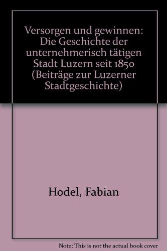 Versorgen + Gewinnen: Die Geschichte der Unternehmerisch: Fabian Hodel