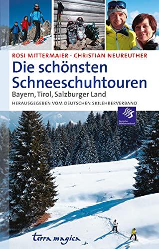 9783724310433: Die schönsten Schneeschuhtouren: Bayern, Tirol, Salzburger Land