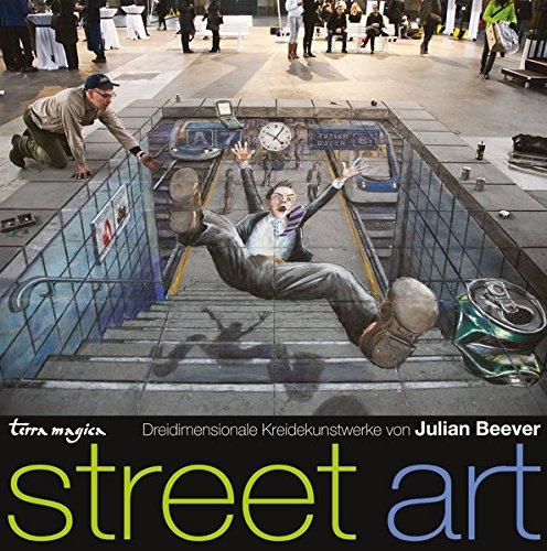 Street art : dreidimensionale Kreidekunstwerke. Terra magica - Beever, Julian und Ursula Bischoff
