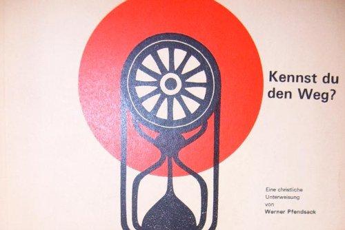 Kennst du den Weg?: Eine christliche Unterweisung: Werner Pfendsack