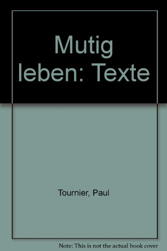 Mutig leben: Texte (German Edition) (3724504500) by Paul Tournier