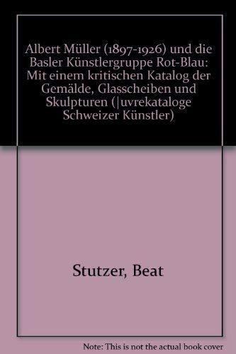 Albert Müller und die Basler Künstlergruppe Rot-Blau. Mit einem kritischen Katalog der Gemälde, ...