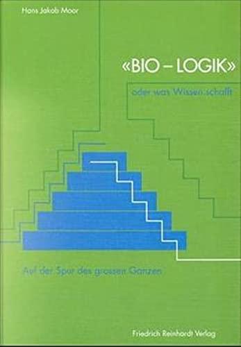 Bio-Logik oder was Wissen schafft: Hans J Moor