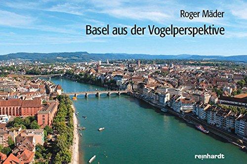 Basel aus der Vogelperspektive Mäder, Roger: Mäder, Roger