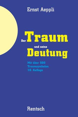 Der Traum und seine Deutung: Mit über: Ernst Aeppli