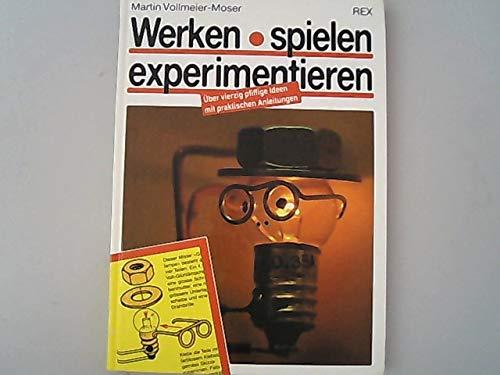 9783725205097: Werken, Spielen, Experimentieren. Über 40 pfiffige Ideen mit praktischen Anleitungen