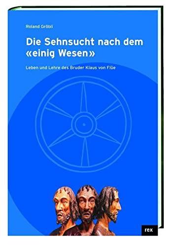 """9783725208296: Die Sehnsucht nach dem """"einig Wesen"""": Leben und Lehre des Bruder Klaus von Flüe"""