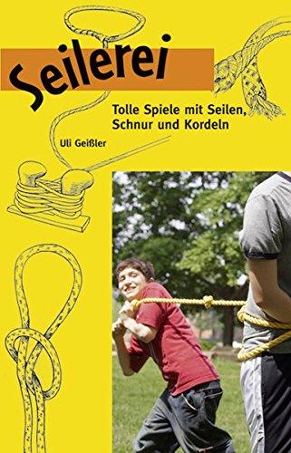 9783725209279: Seilerei: Tolle Spiele mit Seilen, Schnur und Knoten