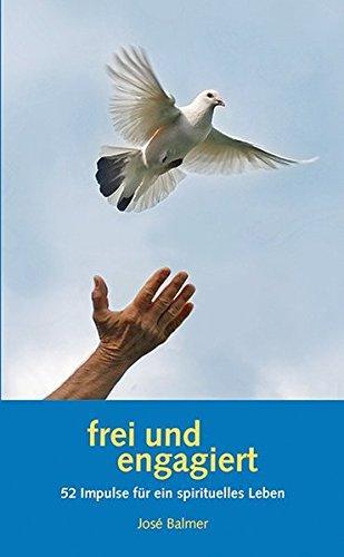 9783725209668: frei und engagiert: 52 Impulse für ein spirituelles Leben
