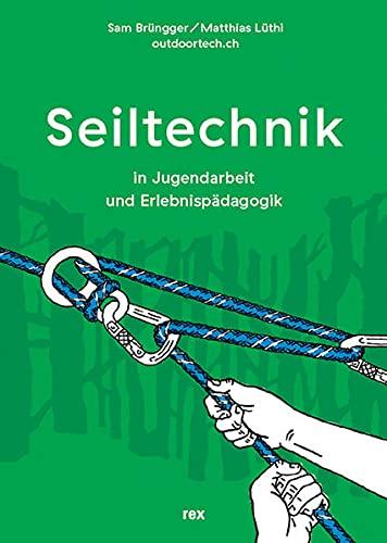 9783725209767: Seiltechnik: in Jugendarbeit und Erlebnispädagogik