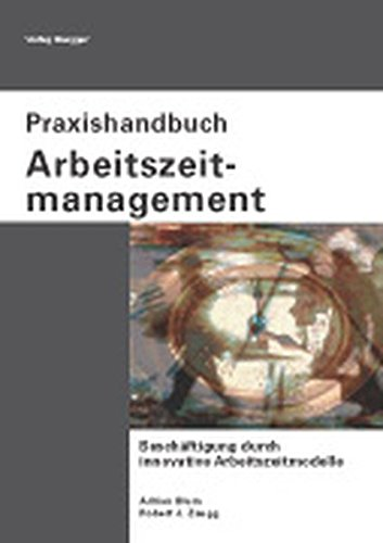 9783725306343: Praxishandbuch Arbeitszeitmanagement: Beschäftigung durch innovative Arbeitszeitmodelle