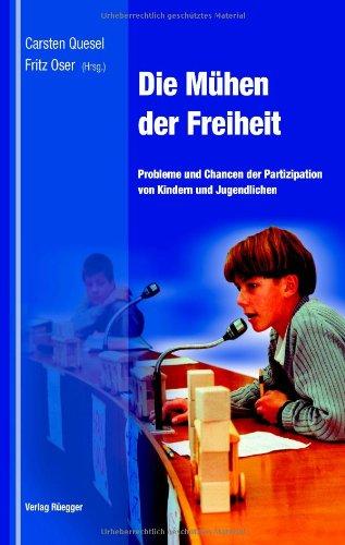 9783725308347: Die Mühen der Freiheit: Probleme und Chancen der Partizipation von Kindern und Jugendlichen