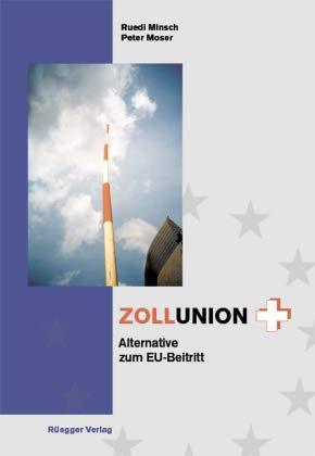 Zollunion+: Alternative zum EU-Beitritt (Paperback): Ruedi Minsch, Peter Moser