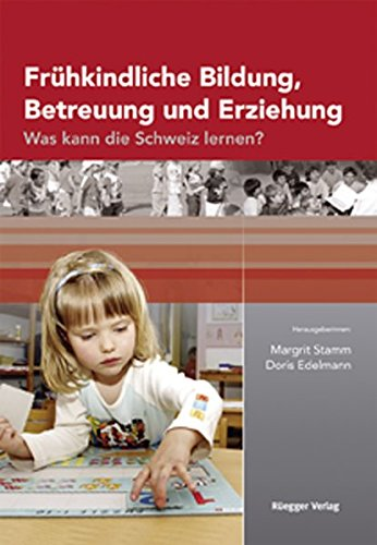 9783725309276: Frühkindliche Bildung, Betreuung und Erziehung: Was kann die Schweiz lernen?