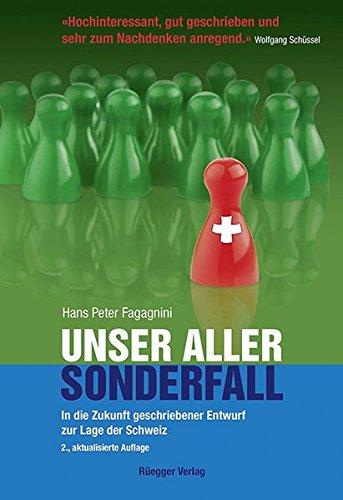 Unser aller Sonderfall: In die Zukunft geschriebener Entwurf zur Lage der Schweiz : In die Zukunft geschriebener Entwurf zur Lage der Schweiz - Hans P Fagagnini