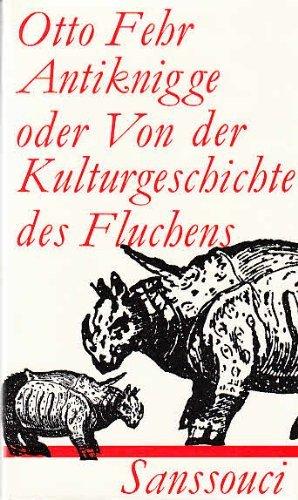 9783725402564: Anti-Knigge oder Aus der Kulturgeschichte des Fluchens. Mit einem Fluch-ABC aus dem Jahre 1679
