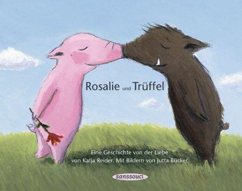 9783725413010: Rosalie und Trüffel. Trüffel und Rosalie. Eine Geschichte von der Liebe. Eine Geschichte vom Glück