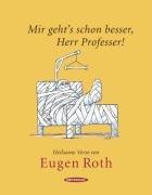 Mir geht's schon besser, Herr Professer!' - Roth, Eugen,Reinhardt, Christine