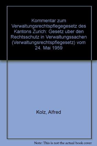 Kommentar zum Verwaltungsrechtspflegegesetz des Kantons Zürich. Gesetz ueber den Rechtsschutz ...