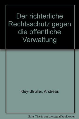 Der richterliche Rechtsschutz gegen die öffentliche Verwaltung: Kley-Struller, Andreas: