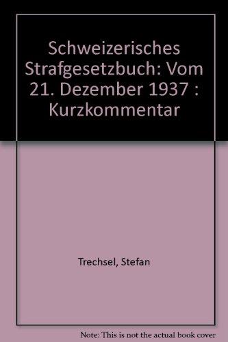 Schweizerisches Strafgesetzbuch vom 21. Dezember 1937: Kurzkommentar.: Trechsel, Stefan: