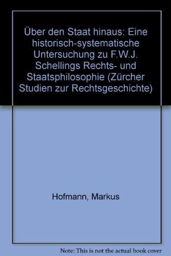 9783725538898: Über den Staat hinaus: Eine historisch-systematische Untersuchung zu F.W.J. Schellings Rechts- und Staatsphilosophie (Zürcher Studien zur Rechtsgeschichte)
