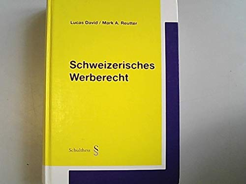 Schweizerisches Werberecht. - David, Lucas und Mark A Reutter,