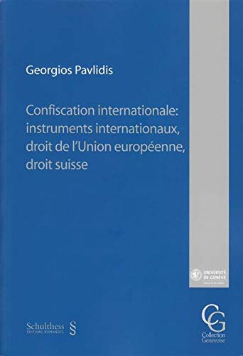 Confiscation internationale : instruments internationaux, droit de l'Union europenne, droit suisse