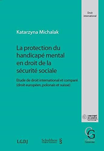 La protection du handicapé mental en droit de la sécurité sociale. Etude de ...