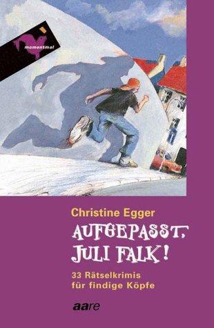 Aufgepasst, Juli Falk! : 33 Rätselkrimis für: Egger, Christine: