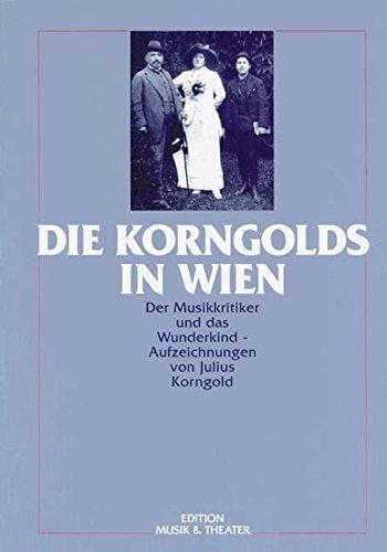 9783726560225: Die Korngolds in Wien: Der Musikkritiker und das Wunderkind : Aufzeichnungen (German Edition)
