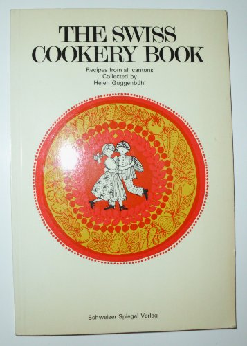 9783727010316: The Swiss Cookery Book: Recipes From All Cantons Cookbook of Switzerland
