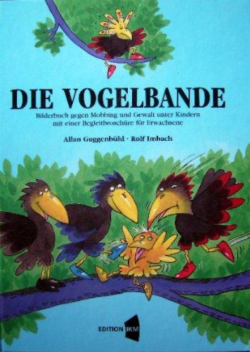 9783727020001: Die Vogelbande: Bilderbuch gegen Mobbing und Gewalt unter Kindern zwischen 4 und 10 Jahren. Mit einer Begleitbroschüre für Eltern, Kindergärtnerinnen ... zur Konfliktlösung (Livre en allemand)