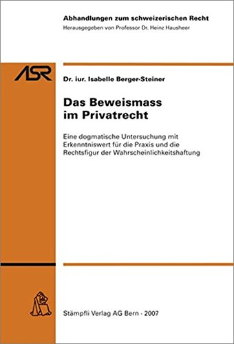 Das Beweismass im Privatrecht: Eine dogmatische Untersuchung mit Erkenntniswert für die Praxis und ...
