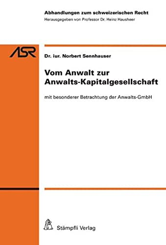 Vom Anwalt zur Anwalts-Kapitalgesellschaft: mit besonderer Betrachtung der Anwalts-GmbH (...