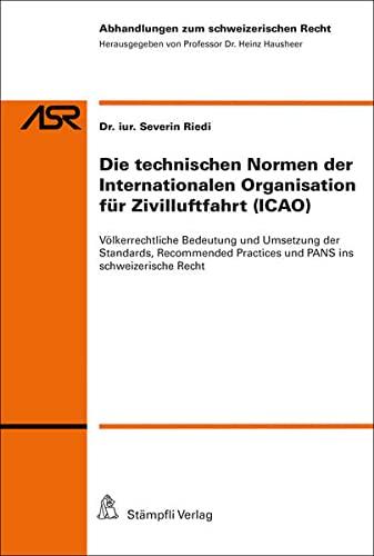 Die technischen Normen der Internationalen Organisation für Zivilluftfahrt (ICAO): Riedi ...