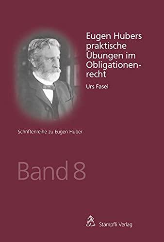 Eugen Hubers praktische Übungen im Obligationenrecht (Schriftenreihe: Fasel Urs
