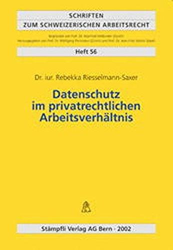 Datenschutz im privatrechtlichen Arbeitsverhältnis (Schriften zum schweizerischen Arbeitsrecht...