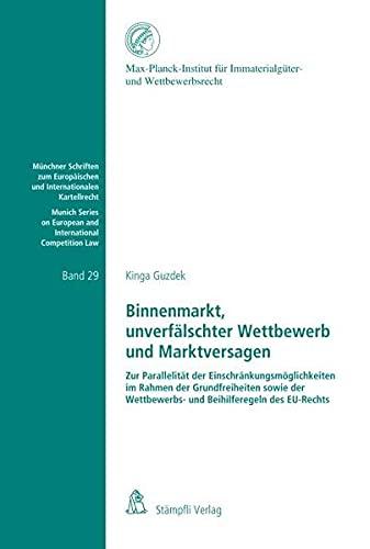 9783727206726: Binnenmarkt, unverfälschter Wettbewerb und Marktversagen: Zur Parallelität der Einschränkungsmöglichkeiten im Rahmen der Grundfreiheiten sowie der Wettbewerbs- und Beihilferegeln des EU-Rechts