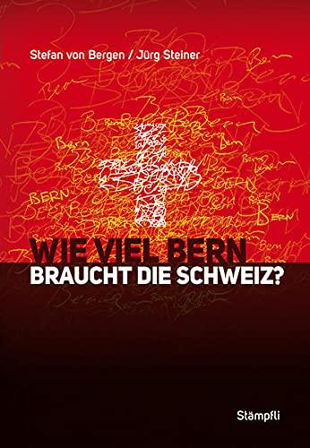 9783727213120: Wie viel Bern braucht die Schweiz?