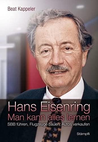 9783727213199: Hans Eisenring: Man kann alles lernen - SBB führen, Flugzeuge bauen, Autos verkaufen