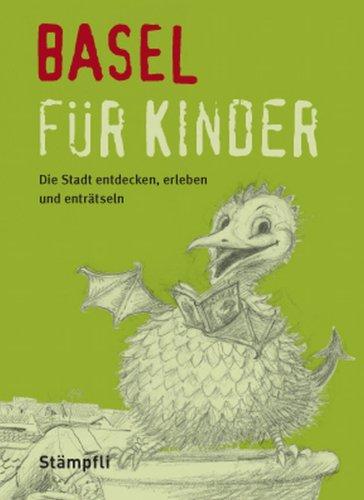 9783727213335: Basel für Kinder: Die Stadt erleben, entdecken und enträtseln