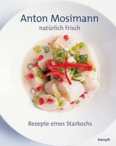 Natürlich frisch: Anton Mosimann