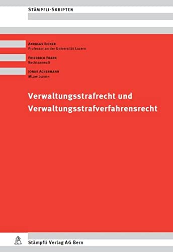 Verwaltungsstrafrecht und Verwaltungsstrafverfahrensrecht: Andreas Eicker