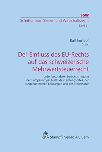 9783727220319: Der Einfluss des EU-Rechts auf das schweizerische Mehrwertsteuerrecht: unter besonderer Berücksichtigung der Europakompatibilität des Leistungsortes, der ausgenommenen Leistungen und der Steuersätze