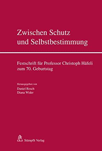 9783727229640: Zwischen Schutz und Selbstbestimmung: Festschrift für Professor Christoph Häfeli zum 70. Geburtstag