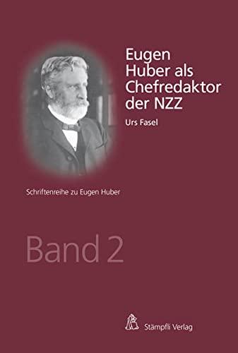 Eugen Huber als Chefredaktor der NZZ (Schriftenreihe: Fasel Urs