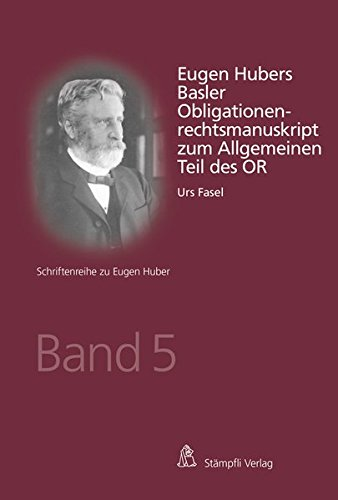 Eugen Hubers Basler Obligationenrechtsmanuskript zum Allgemeinen Teil: Fasel Urs