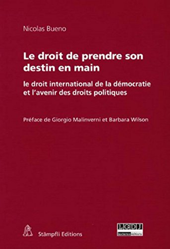 Le droit de prendre son destin en main : Le droit international de la démocratie et l'...